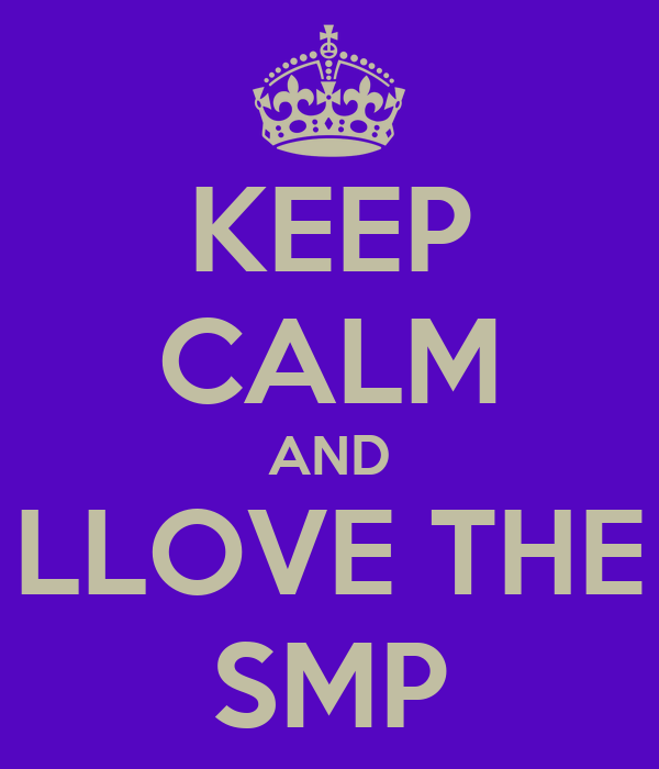 KEEP CALM AND LLOVE THE SMP