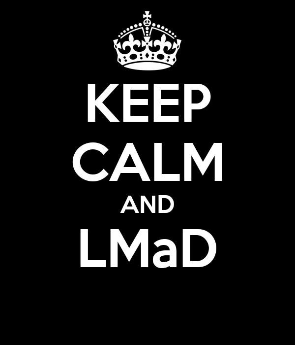 KEEP CALM AND LMaD