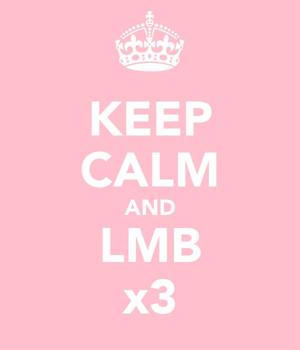 KEEP CALM AND LMB x3