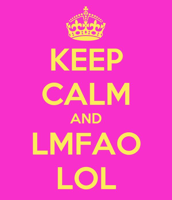 KEEP CALM AND LMFAO LOL