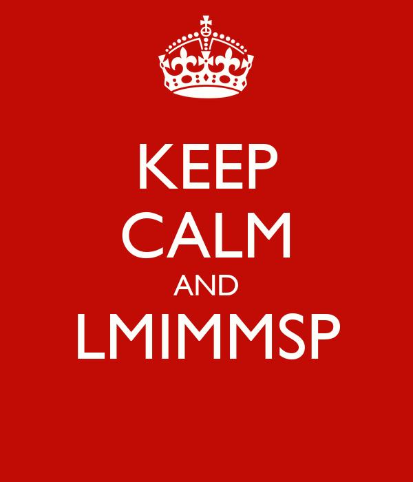 KEEP CALM AND LMIMMSP