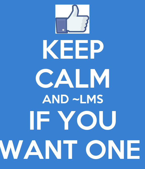 KEEP CALM AND ~LMS IF YOU WANT ONE