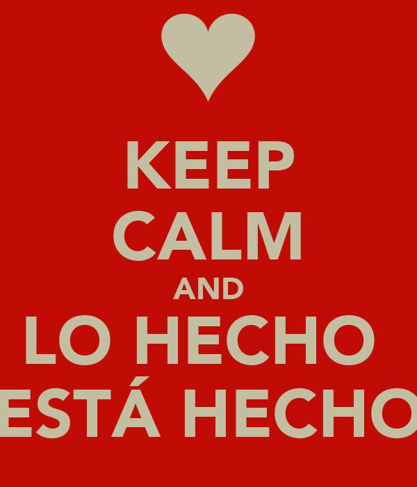 KEEP CALM AND LO HECHO  ESTÁ HECHO