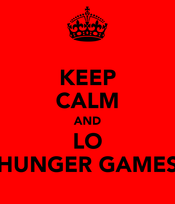 KEEP CALM AND LO HUNGER GAMES