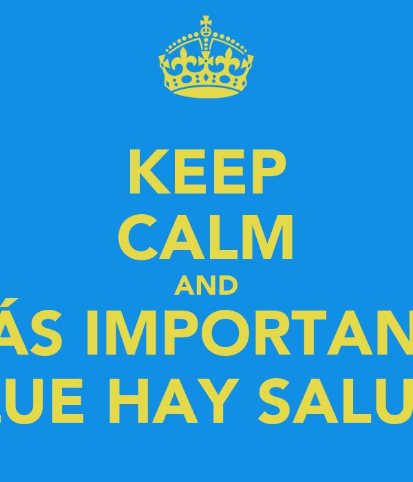 KEEP CALM AND LO MÁS IMPORTANTE ES QUE HAY SALUD