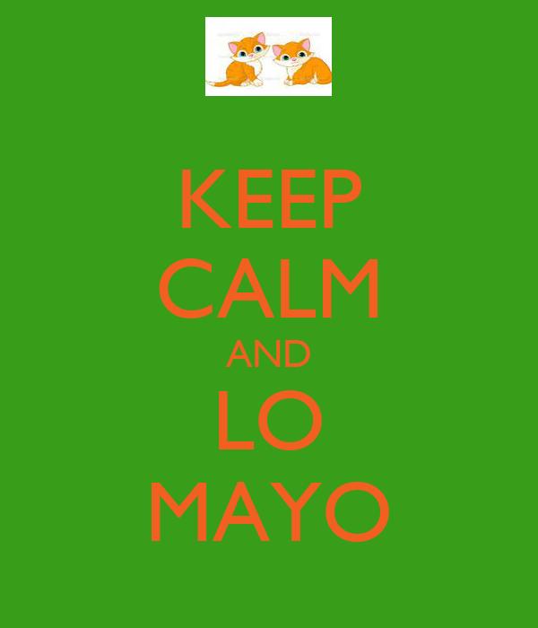 KEEP CALM AND LO MAYO