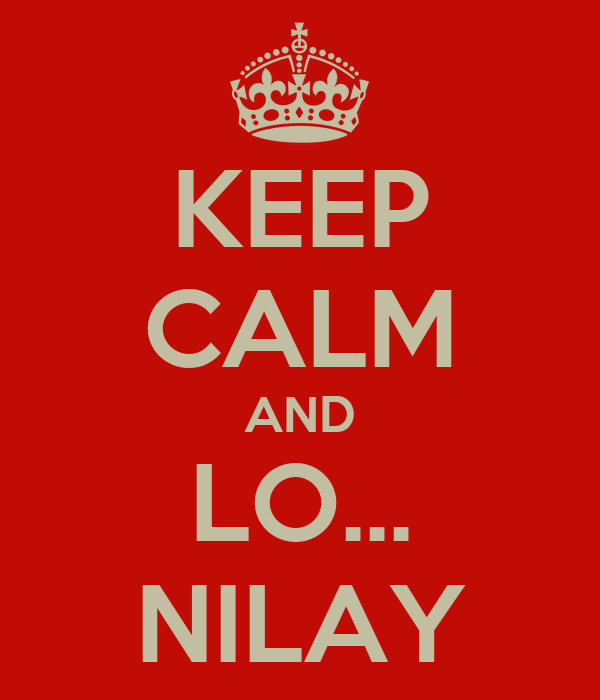 KEEP CALM AND LO... NILAY
