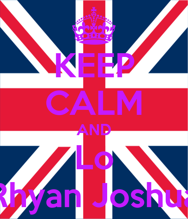 KEEP CALM AND Lo Rhyan Joshua