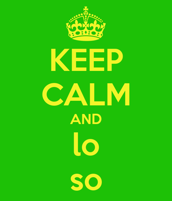 KEEP CALM AND lo so