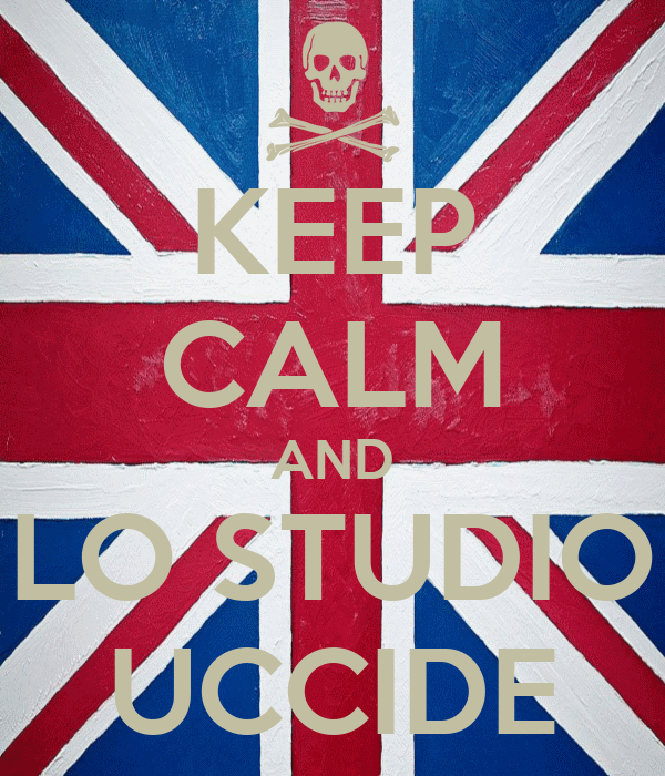 KEEP CALM AND LO STUDIO UCCIDE