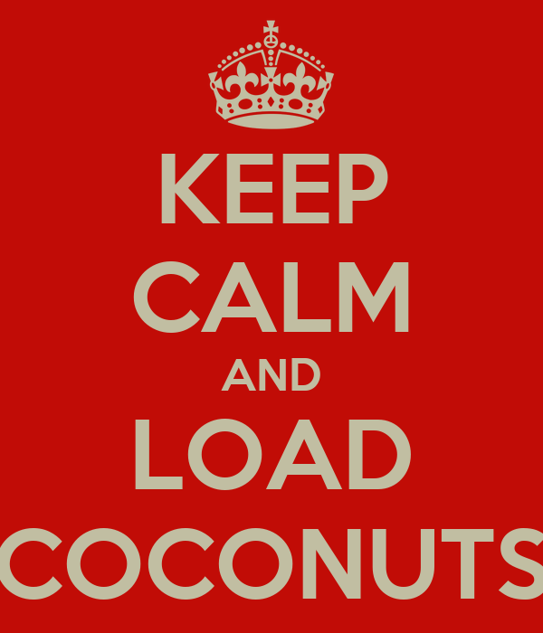 KEEP CALM AND LOAD COCONUTS