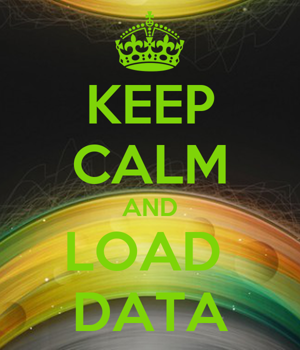 KEEP CALM AND LOAD  DATA