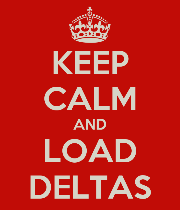 KEEP CALM AND LOAD DELTAS