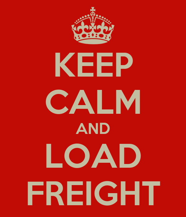 KEEP CALM AND LOAD FREIGHT