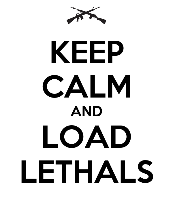 KEEP CALM AND LOAD LETHALS