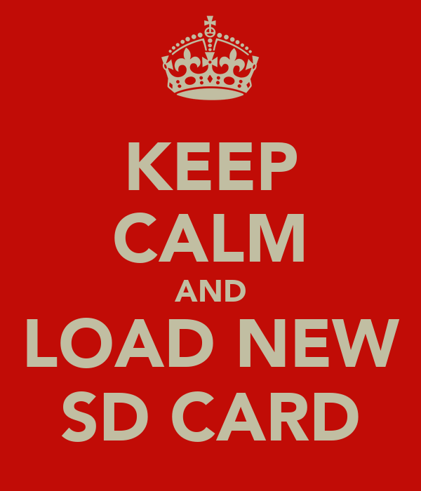 KEEP CALM AND LOAD NEW SD CARD