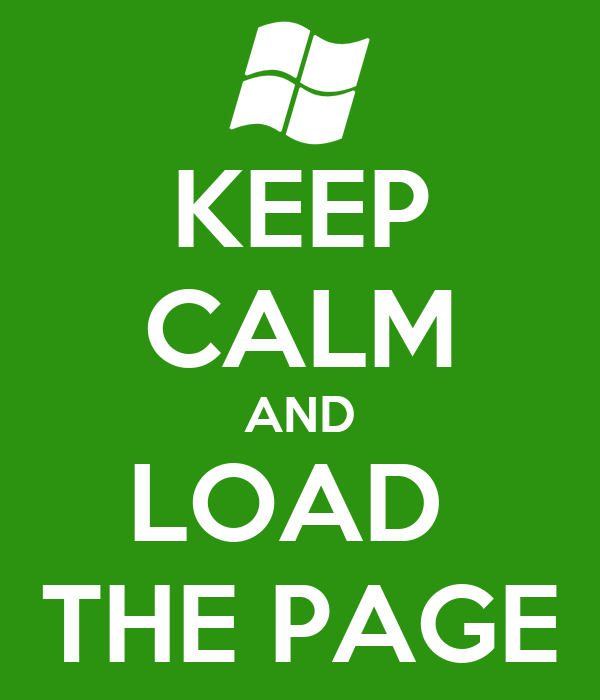 KEEP CALM AND LOAD  THE PAGE