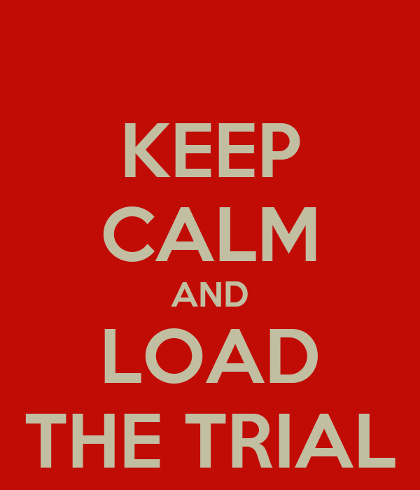 KEEP CALM AND LOAD THE TRIAL