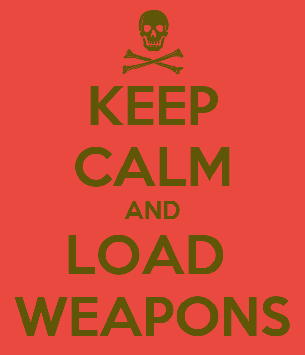 KEEP CALM AND LOAD  WEAPONS