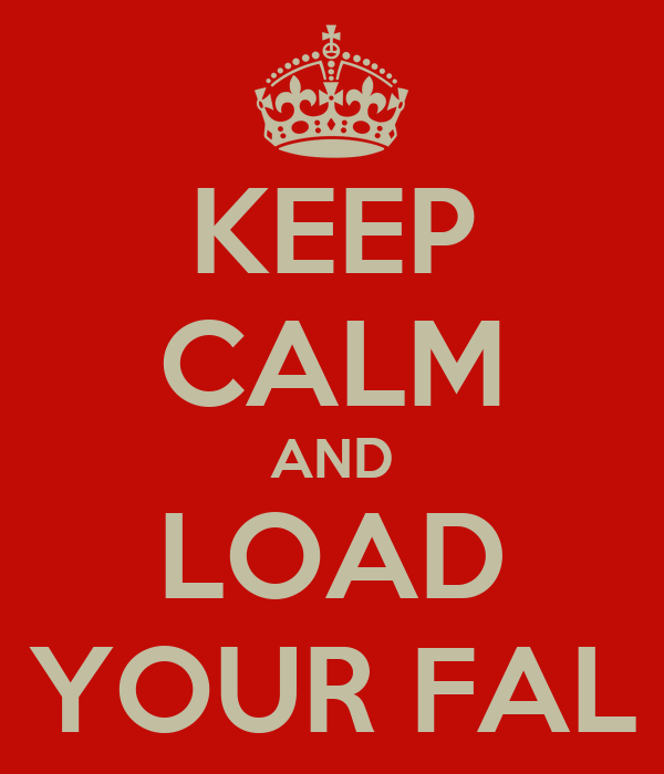 KEEP CALM AND LOAD YOUR FAL