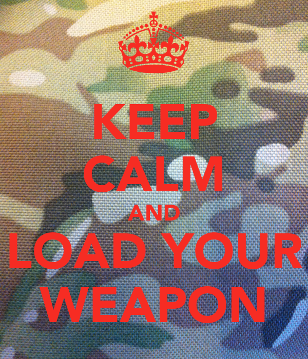KEEP CALM AND LOAD YOUR WEAPON