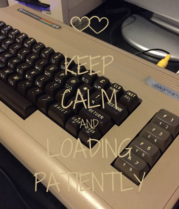 KEEP CALM AND LOADING PATIENTLY