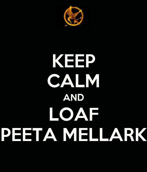 KEEP CALM AND LOAF PEETA MELLARK