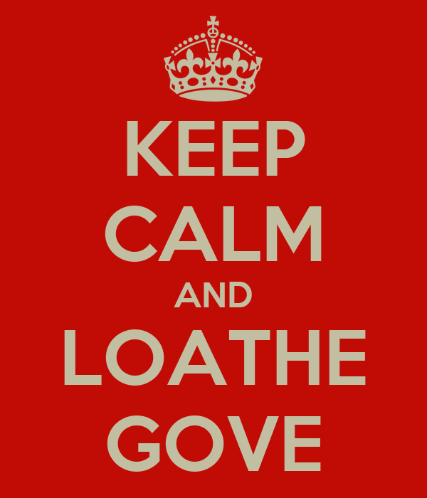 KEEP CALM AND LOATHE GOVE