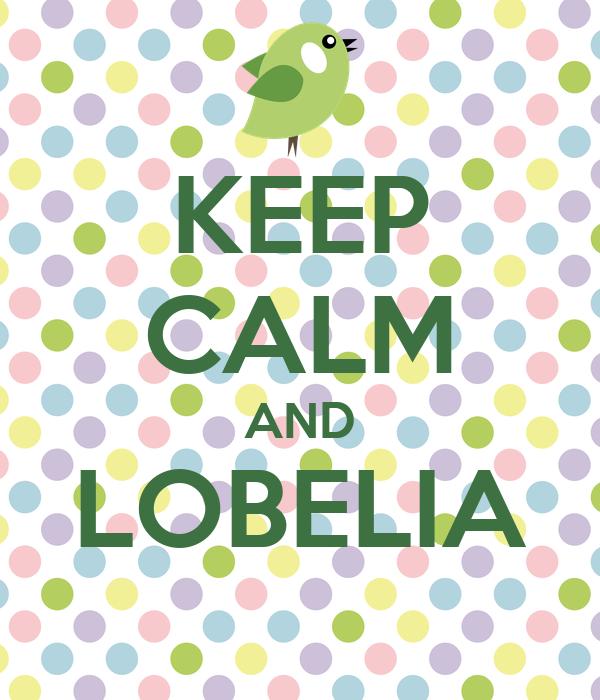 KEEP CALM AND LOBELIA