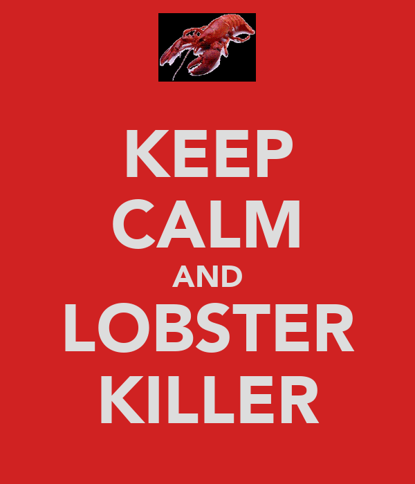 KEEP CALM AND LOBSTER KILLER