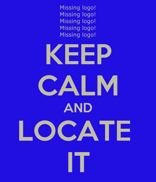 KEEP CALM AND LOCATE  IT