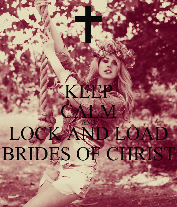 KEEP CALM AND LOCK AND LOAD BRIDES OF CHRIST