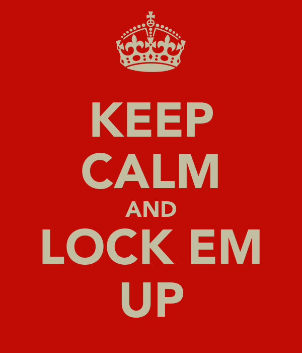KEEP CALM AND LOCK EM UP