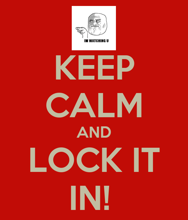 KEEP CALM AND LOCK IT IN!
