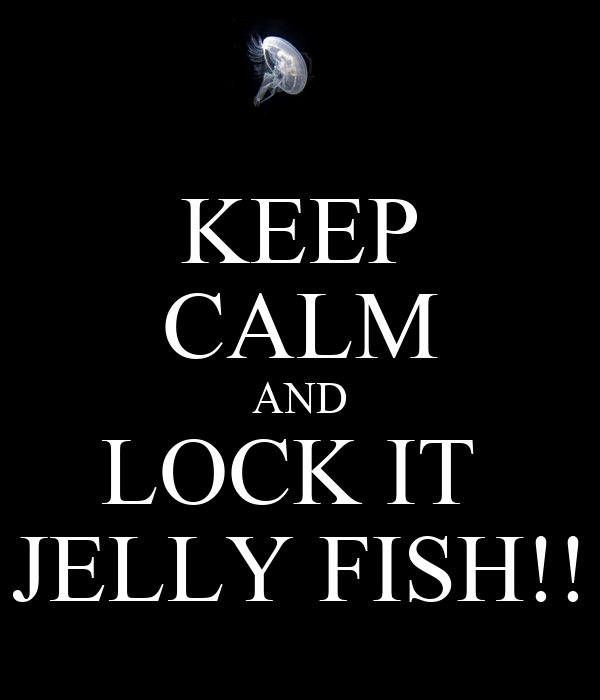 KEEP CALM AND LOCK IT  JELLY FISH!!
