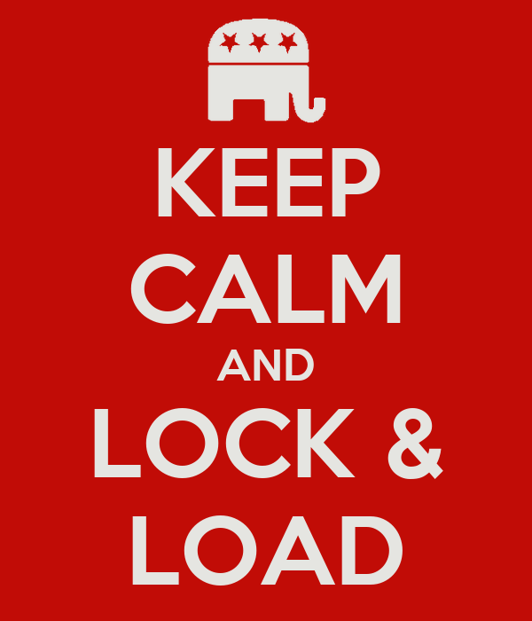 KEEP CALM AND LOCK & LOAD