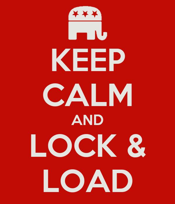 KEEP CALM AND LOCK & LOAD