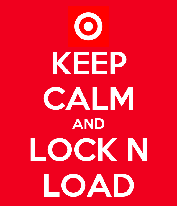 KEEP CALM AND LOCK N LOAD