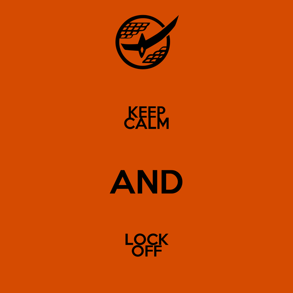 KEEP CALM AND LOCK OFF