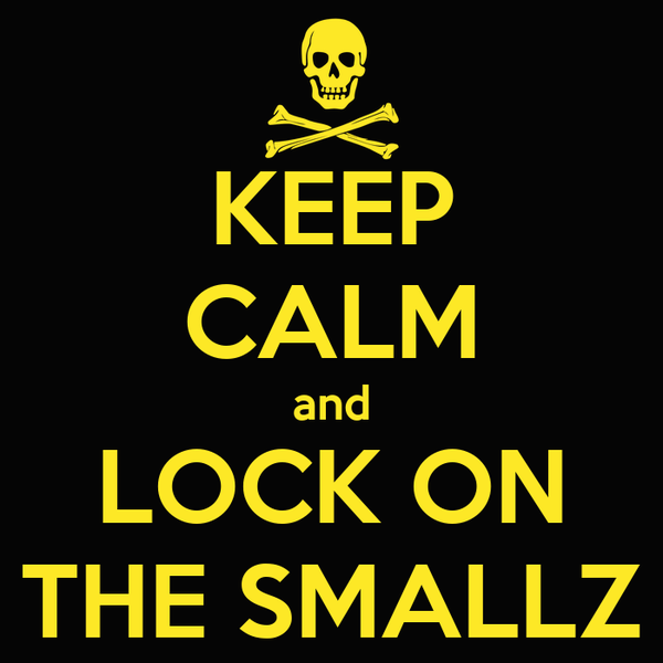 KEEP CALM and LOCK ON THE SMALLZ