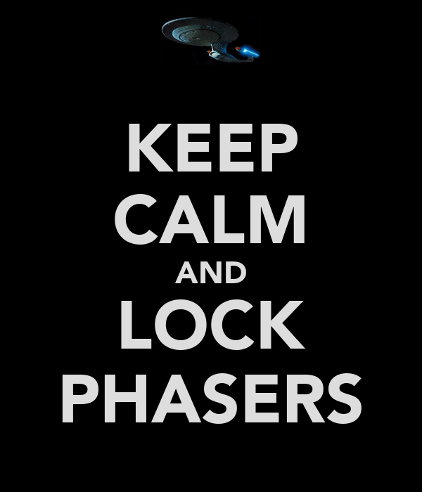KEEP CALM AND LOCK PHASERS