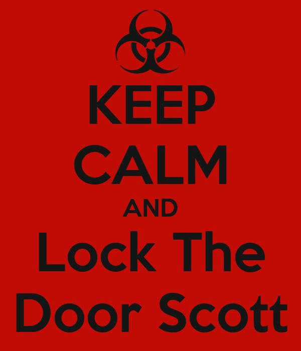 KEEP CALM AND Lock The Door Scott