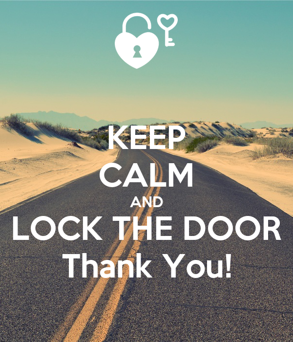 KEEP CALM AND LOCK THE DOOR Thank You!