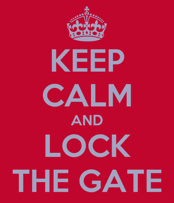 KEEP CALM AND LOCK THE GATE