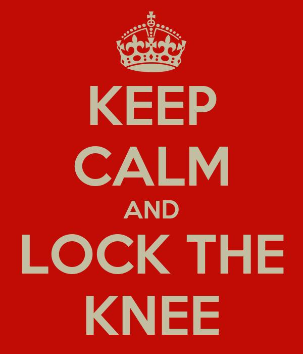 KEEP CALM AND LOCK THE KNEE