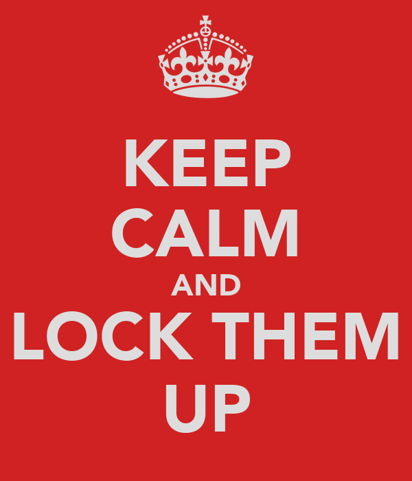 KEEP CALM AND LOCK THEM UP