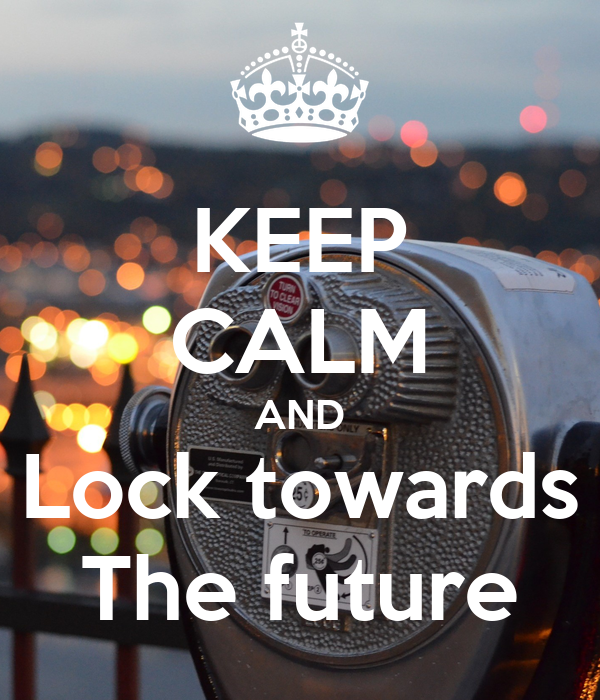 KEEP CALM AND Lock towards The future