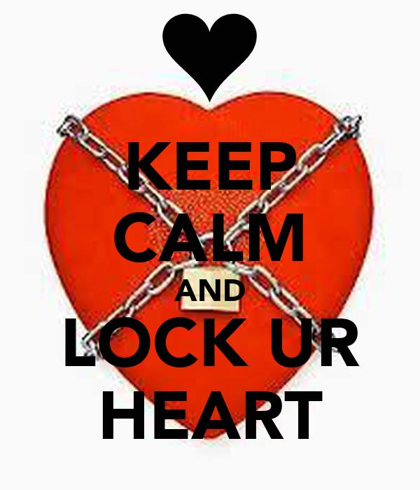 KEEP CALM AND LOCK UR HEART
