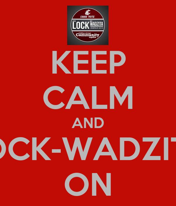 KEEP CALM AND LOCK-WADZITA ON