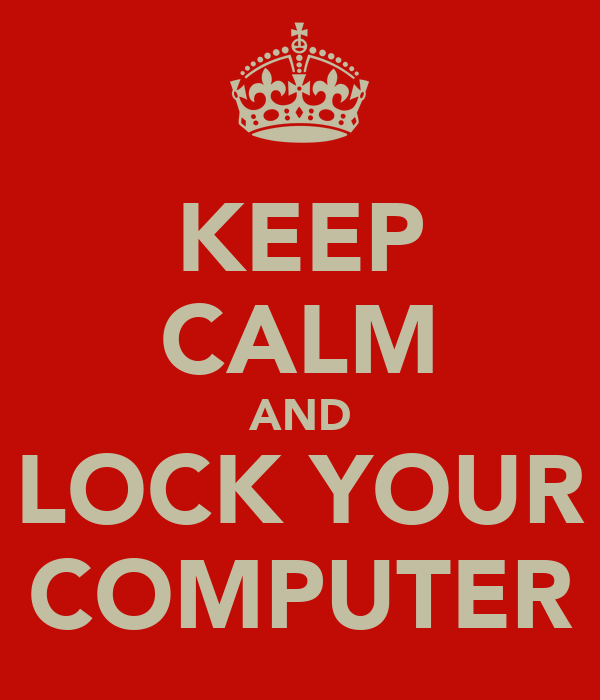 KEEP CALM AND LOCK YOUR COMPUTER
